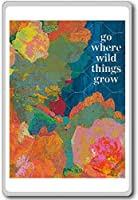 Go Where The Wild Things Grow - Motivational Quotes Fridge Magnet - ?????????
