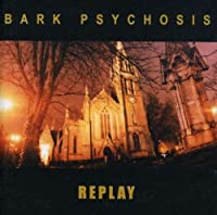 Replay by Bark Psychosis