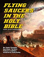 Flying Saucers In The Holy Bible: Modern, Revised Interpretations