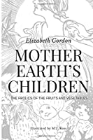 Mother Earth's Children: The Frolics of the Fruits and Vegetables: Illustrated in B & W