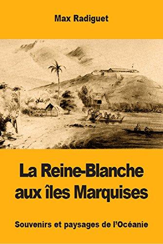 La Reine-Blanche aux îles Marquises: Souvenirs et paysages de l'Océanie (French Edition)