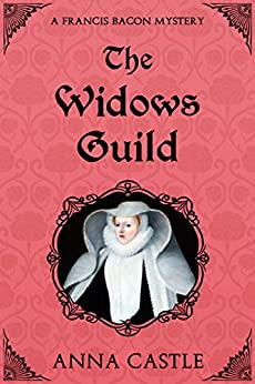 The Widows Guild (The Francis Bacon Mystery Series Book 3) by [Castle, Anna]