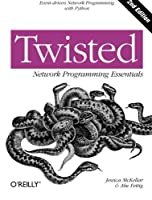 Twisted Network Programming Essentials: Event-driven Network Programming with Python