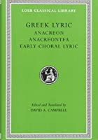 Greek Lyric, Volume II: Anacreon, Anacreontea, Choral Lyric from Olympus to Alcman (Loeb Classical Library)