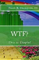 WTF? This Is Utopia!: Rated PG-13