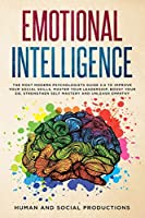 Emotional Intelligence: The Most Modern Psychologists Guide 2.0 to Improve Your Social Skills, Master Your Leadership, Boost Your EQ, Strengthen Self-Mastery and Unleash Empathy (Highly Effective Mindset Habits for Self-Help, Self-Development & Nlp Psychology)