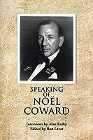 Speaking of Noel Coward: Interviews by Alan Farley