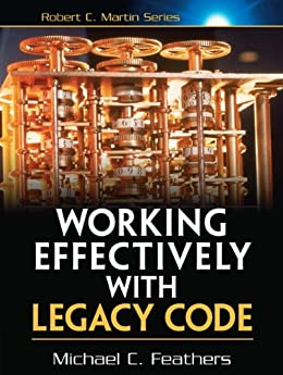 Working Effectively with Legacy Code: WORK EFFECT LEG CODE _p1 (Robert C. Martin Series) by [Feathers, Michael]