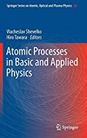 Atomic Processes in Basic and Applied Physics (Springer Series on Atomic, Optical, and Plasma Physics)