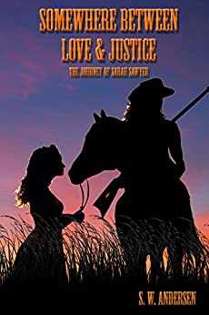 Somewhere Between Love and Justice: The Journey of Sarah Sawyer by [Andersen, S.W.]