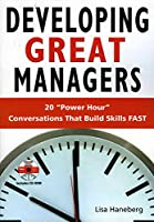"Developing Great Managers: 20 ""Power Hour"" Conversations That Build Skills Fast"