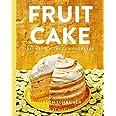 Fruit Cake: Recipes for the Curious Baker