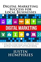 Digital Marketing Success for Local Businesses: 7 Online Strategies To Outdo The Competition And Send Hungry Buyers Straight To Your Door [並行輸入品]