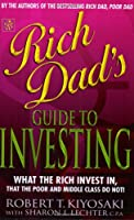 Rich Dad's Guide to Investing: What the Rich Invest in That the Poor Do Not!