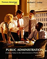 Public Administration With Infotrac: Clashing Values in the Administration of Public Policy (Cengage Advantage Books)
