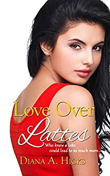 Love Over Lattes (Desert Monsoon Series Book 1) by [Hicks, Diana A.]