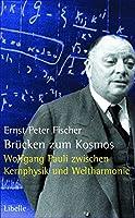 Bruecken zum Kosmos: Wolfgang Pauli zwischen Kernphysik und Weltharmonie