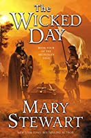 The Wicked Day: Book Four of the Arthurian Saga (The Merlin Series)