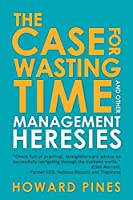 The Case for Wasting Time and Other Management Heresies