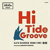 kickin presents Hi Tide Groove: DJ's Choice 1969-1981 (日本独自企画盤)