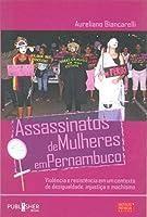 Assassinatos de Mulheres em Pernambuco - Violência e Resistência em um Contexto de Desigualdade...
