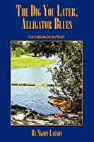 The Dig You Later, Alligator Blues: A Lars Lindstrom Zen-Jazz Mystery