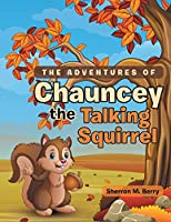 The Adventures of Chauncey the Talking Squirrel