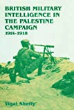 British Military Intelligence in the Palestine Campaign, 1914-1918 (Studies in Intelligence) (English Edition) 画像