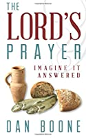 The Lord's Prayer: Imagine It Answered