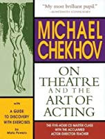 Michael Chekhov on Theatre and the Art of Acting: The Five-Hour Master Class (Applause Acting Series)