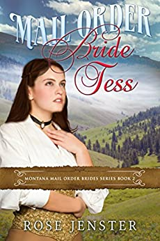 Mail Order Bride Tess: A Sweet Western Historical Romance (Montana Mail Order Brides Series Book 2) by [Jenster, Rose]