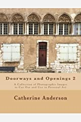 Doorways and Openings 2: A Collection of Photographic Images to Cut Out and Use in Personal Art (Volume 2) Paperback