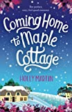 Coming Home to Maple Cottage: The Perfect, Cosy, Feel Good Romance