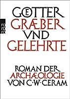 Goetter, Graeber und Gelehrte: Roman der Archaeologie