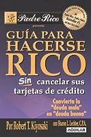 """Guia para hacerse rico sin cancelar sus tarjetas de credito / Rich Dad's Guide to Becoming Rich...Without Cutting Up Your Credit Cards: Convierta la """"deuda mala"""" en """"deuda buena"""""""