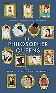 The Philosopher Queens: The lives and legacies of philosophy's unsung women (English Edition)