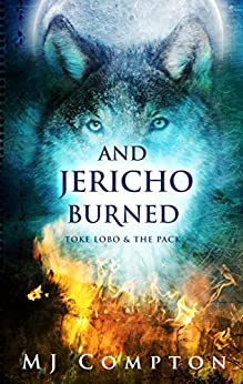 And Jericho Burned (Toke Lobo & The Pack Book 2) by [Compton, MJ]