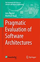 Pragmatic Evaluation of Software Architectures (The Fraunhofer IESE Series on Software and Systems Engineering)