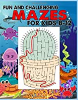 Fun and Challenging Mazes for Kids 8-12 :: An Amazing Maze Activity Book for Kids (Maze for Kids Workbook Game)