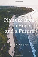 Plans to Give  You Hope  and a Future Jeremiah 29:11: Religious Notebook, Journal, Diary (110 Pages, Blank, 6 x 9)