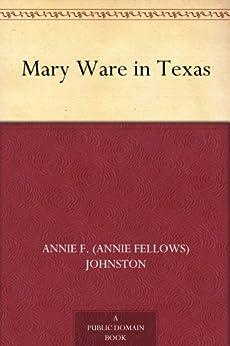 Mary Ware in Texas by [Johnston, Annie F. (Annie Fellows)]
