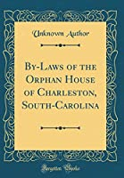 By-Laws of the Orphan House of Charleston, South-Carolina (Classic Reprint)
