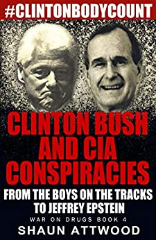 Clinton Bush and CIA Conspiracies: From The Boys on the Tracks to Jeffrey Epstein (War On Drugs Book 4) by [Attwood, Shaun]