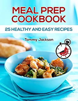 Meal Prep: 25 Healthy and Easy Recipe by [Jackson, Tommy]