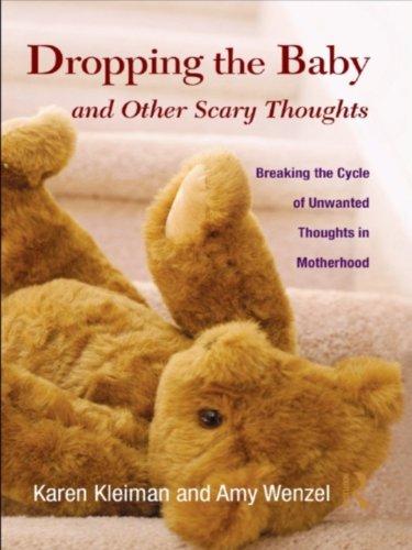 Dropping the Baby and Other Scary Thoughts: Breaking the Cycle of Unwanted Thoughts in Motherhood (English Edition)