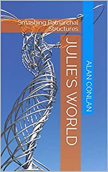 Julie's World: Smashing Patriarchal Structures by [Conlan, alan]