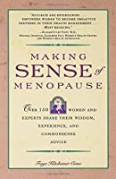 Making Sense of Menopause: Over 150 Women and Experts Share Their Wisdom, Experience, and Common Sense Advice