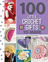 100 Little Crochet Gifts to Make (100 Little Gifts to Make)