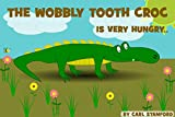 crocs The wobbly toothed croc: is very hungry (English Edition)