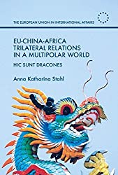 EU-China-Africa Trilateral Relations in a Multipolar World: Hic Sunt Dracones (The European Union in International Affairs)